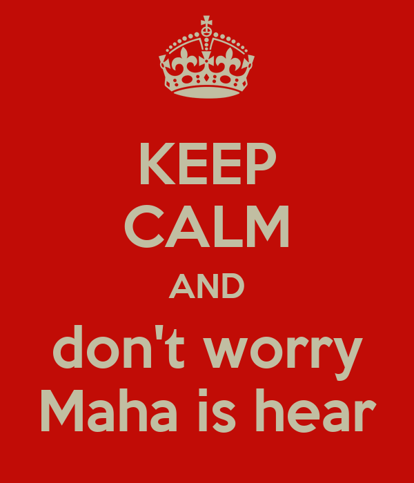 KEEP CALM AND don't worry Maha is hear