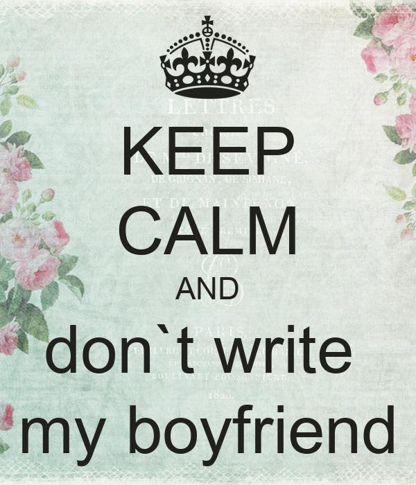 KEEP CALM AND don`t write  my boyfriend
