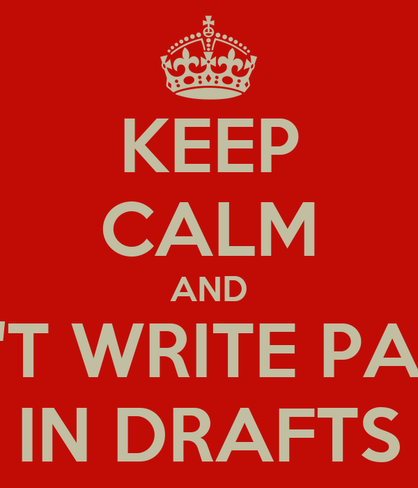 KEEP CALM AND DON'T WRITE PAPERS IN DRAFTS