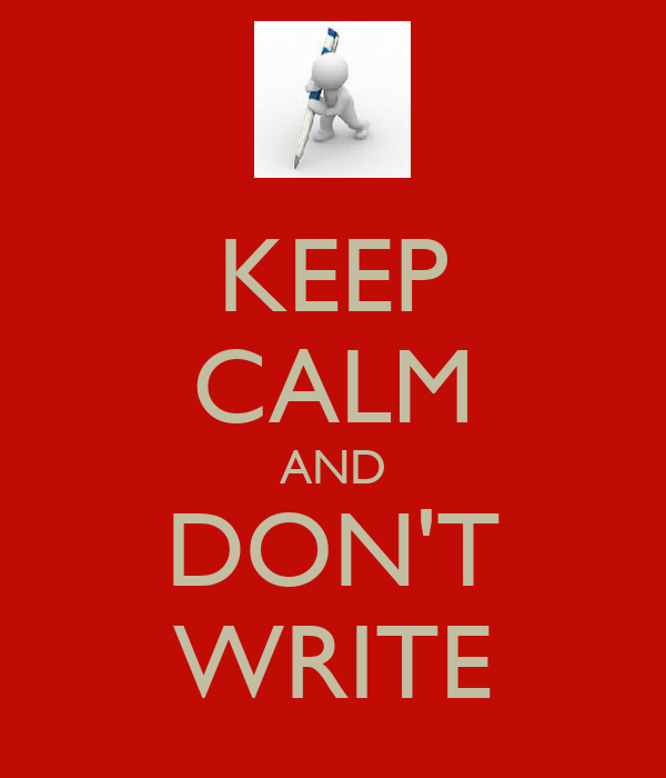 KEEP CALM AND DON'T WRITE