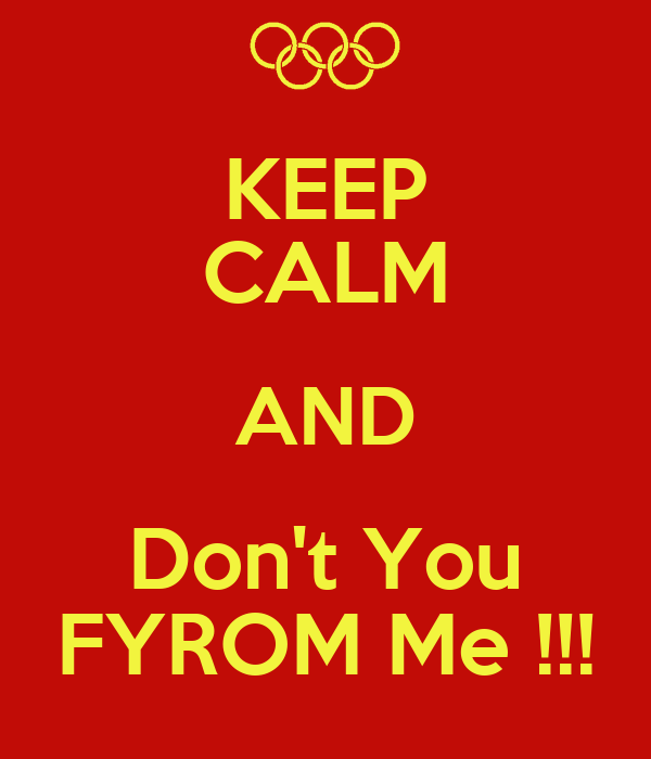KEEP CALM AND Don't You FYROM Me !!!