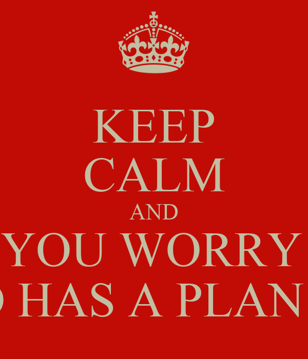 KEEP CALM AND DON'T YOU WORRY CHILD ALBERTO HAS A PLAN FOR YOU