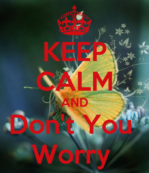 KEEP CALM AND Don't You  Worry