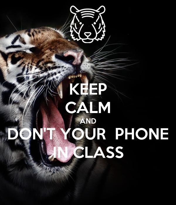 KEEP CALM AND DON'T YOUR  PHONE IN CLASS