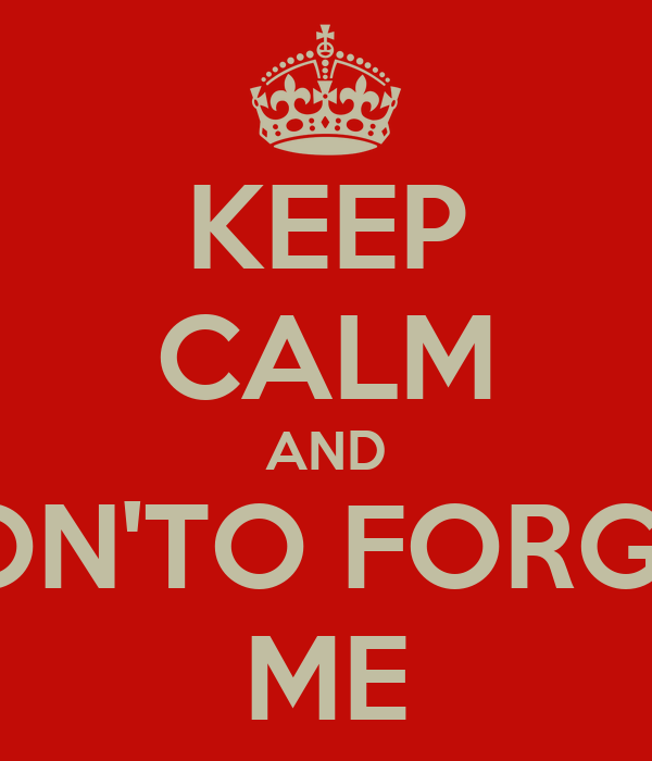 KEEP CALM AND DON'TO FORGET ME