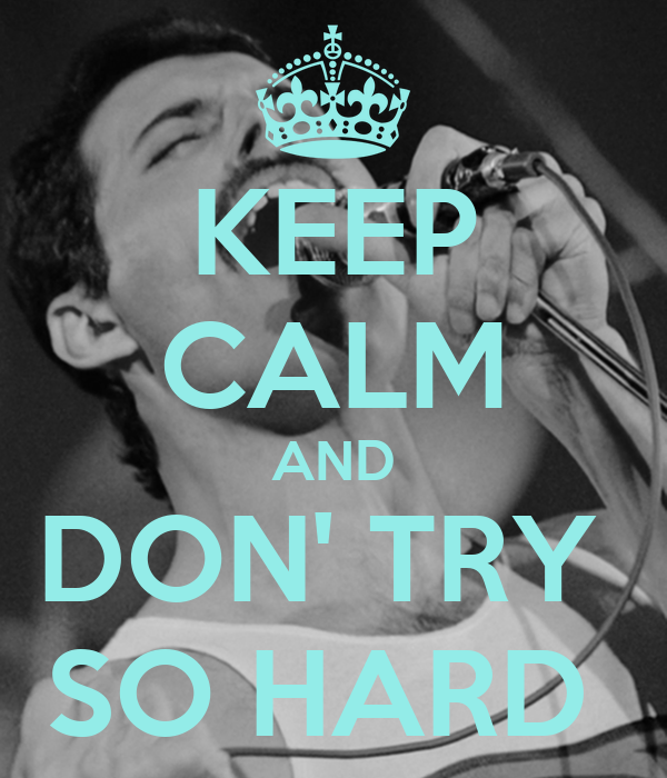 KEEP CALM AND DON' TRY  SO HARD