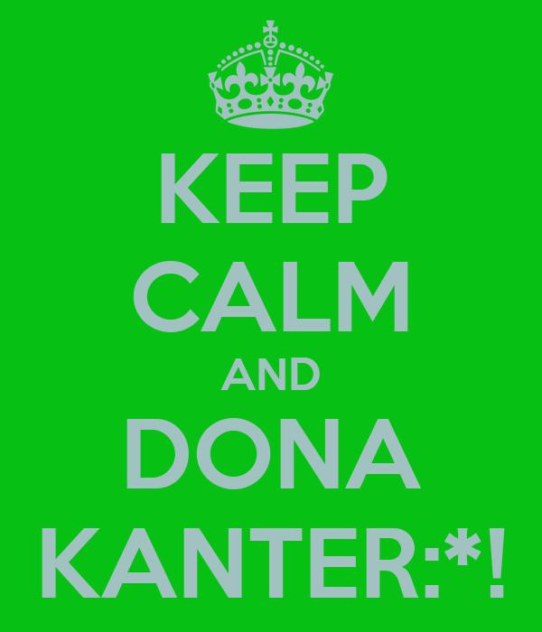 KEEP CALM AND DONA KANTER:*!