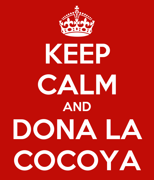 KEEP CALM AND DONA LA COCOYA