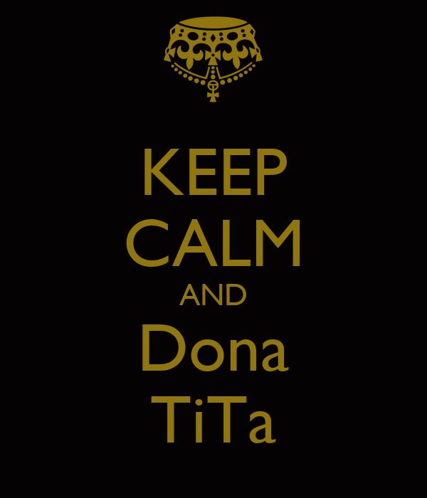 KEEP CALM AND Dona TiTa
