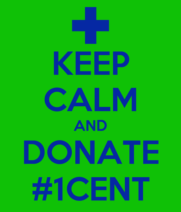 KEEP CALM AND DONATE #1CENT