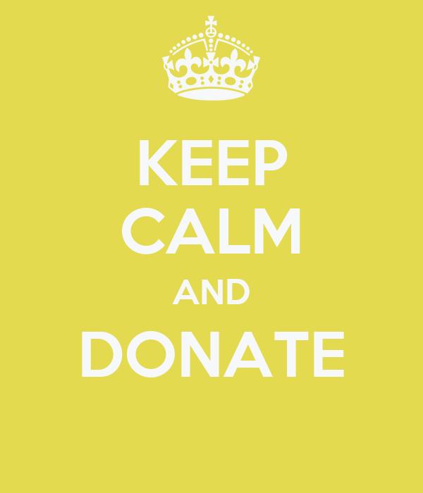 KEEP CALM AND DONATE