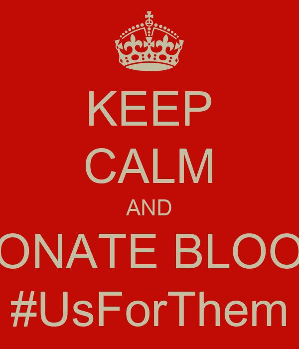 KEEP CALM AND DONATE BLOOD #UsForThem