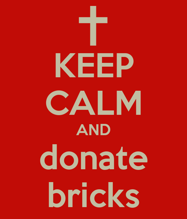 KEEP CALM AND donate bricks