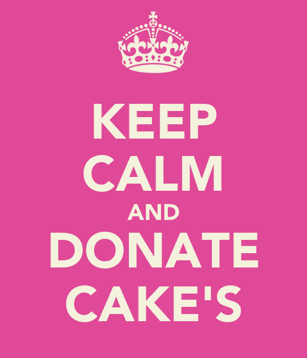 KEEP CALM AND DONATE CAKE'S
