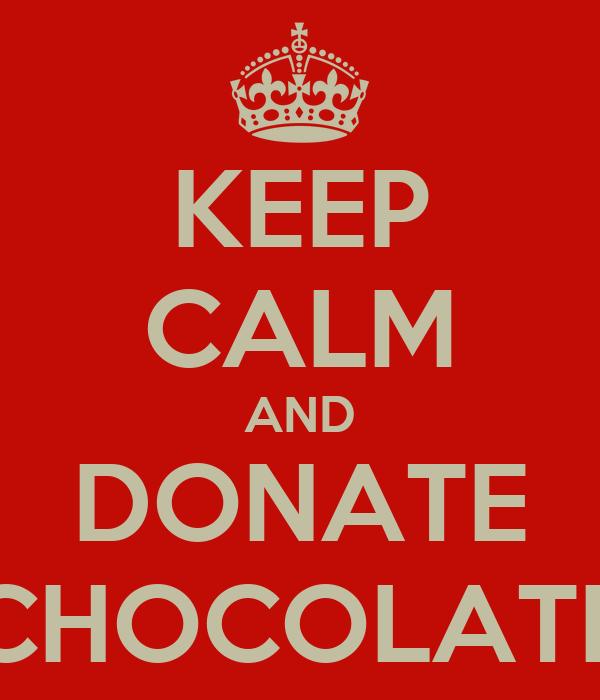 KEEP CALM AND DONATE CHOCOLATE