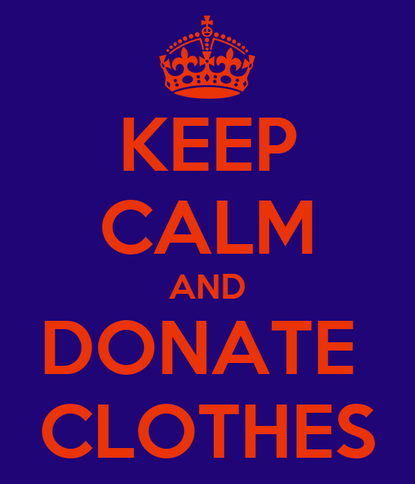 KEEP CALM AND DONATE  CLOTHES