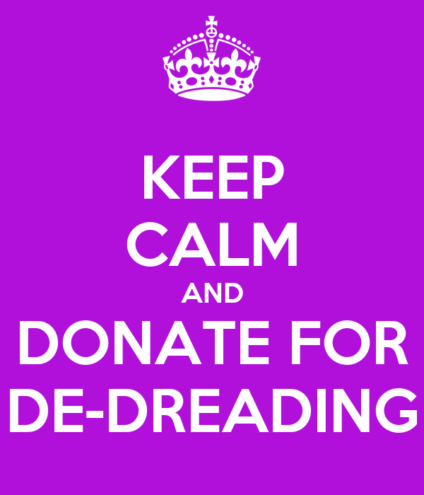 KEEP CALM AND DONATE FOR DE-DREADING