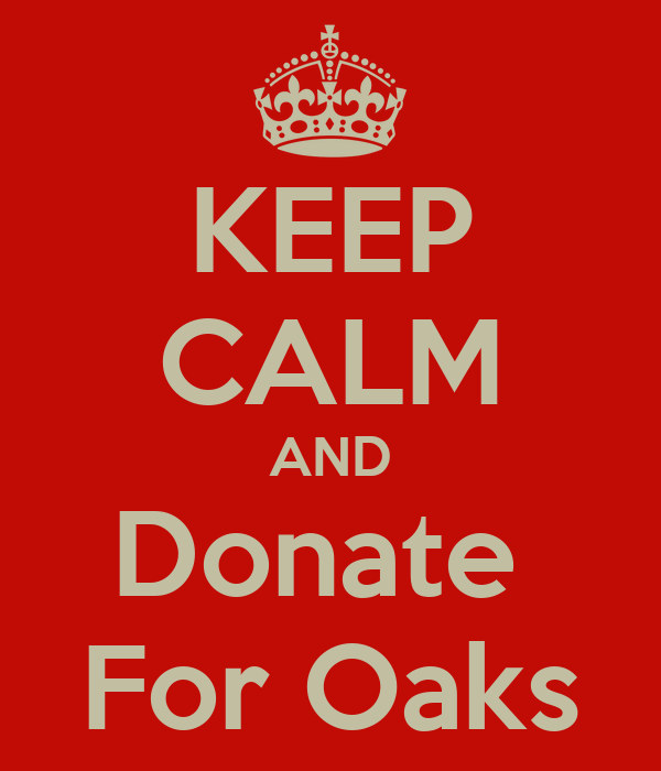 KEEP CALM AND Donate  For Oaks