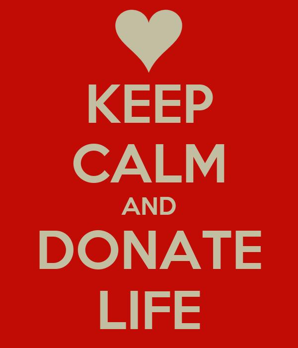 KEEP CALM AND DONATE LIFE
