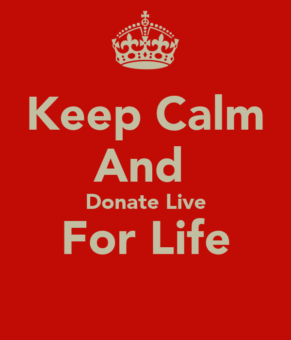 Keep Calm And  Donate Live For Life