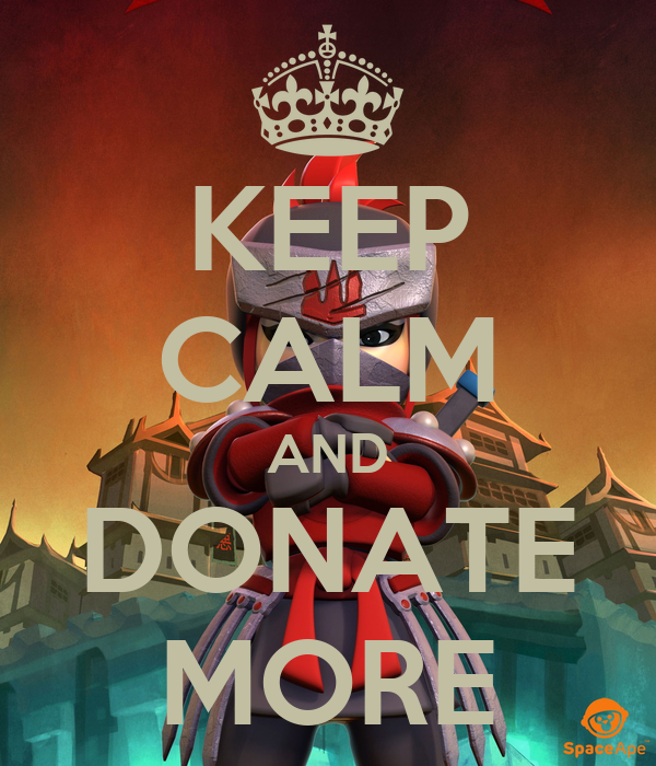 KEEP CALM AND DONATE MORE