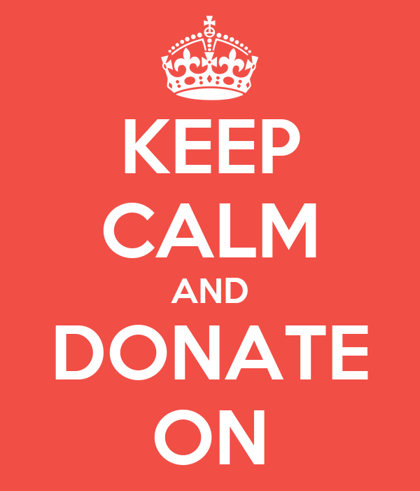 KEEP CALM AND DONATE ON