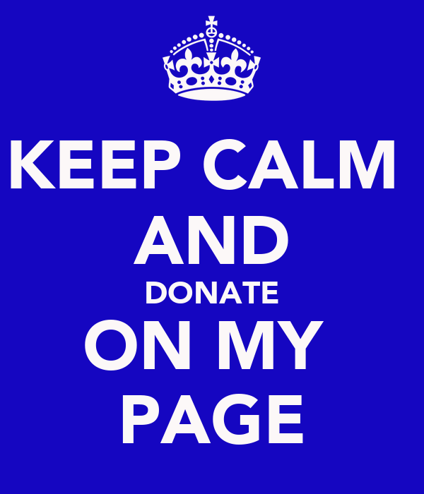 KEEP CALM  AND DONATE ON MY  PAGE