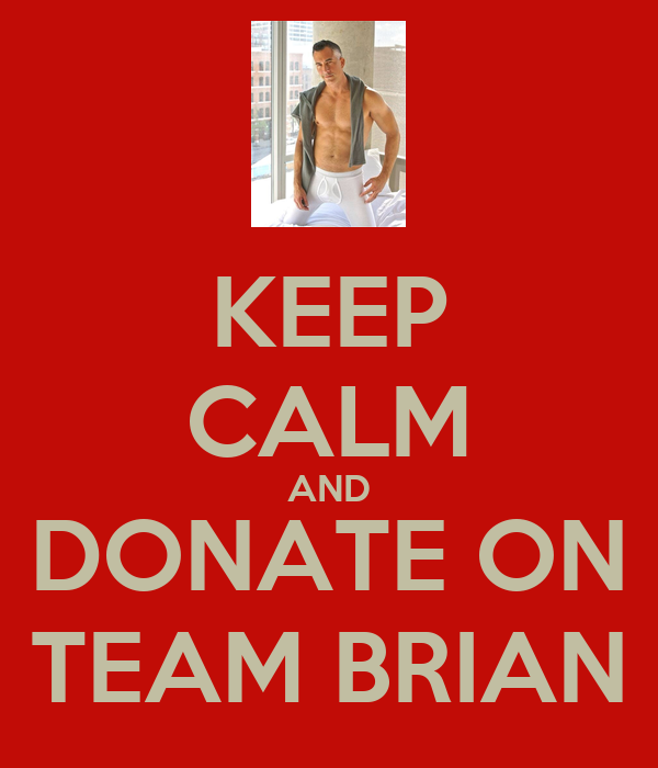 KEEP CALM AND DONATE ON TEAM BRIAN