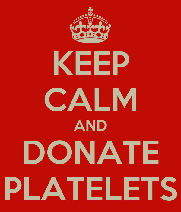 KEEP CALM AND DONATE PLATELETS