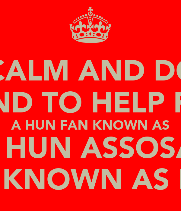 KEEP CALM AND DONATE POUND TO HELP FEED  A HUN FAN KNOWN AS HLP A HUN ASSOSATION ALSO KNOWN AS HAHA