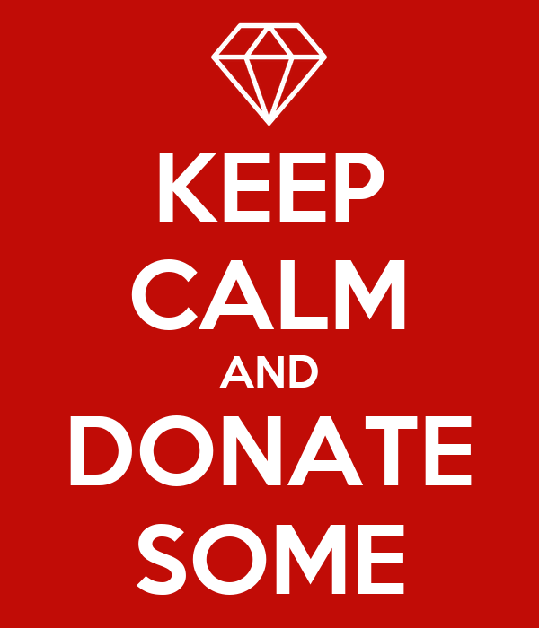 KEEP CALM AND DONATE SOME