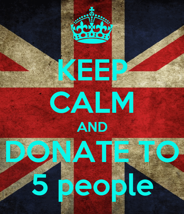 KEEP CALM AND DONATE TO 5 people