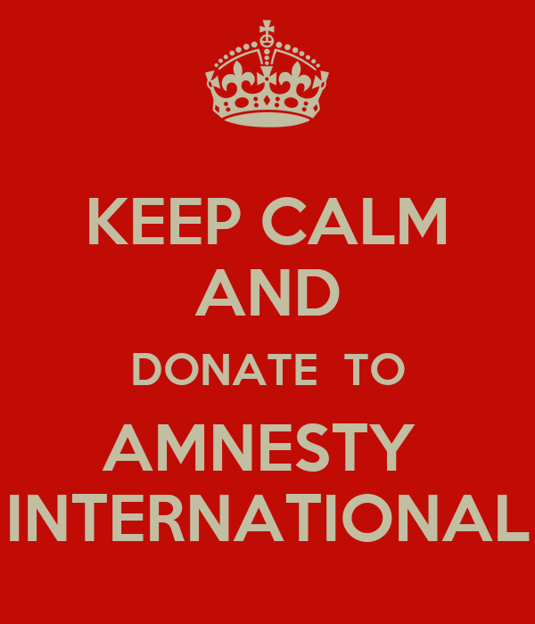 KEEP CALM AND DONATE  TO AMNESTY  INTERNATIONAL