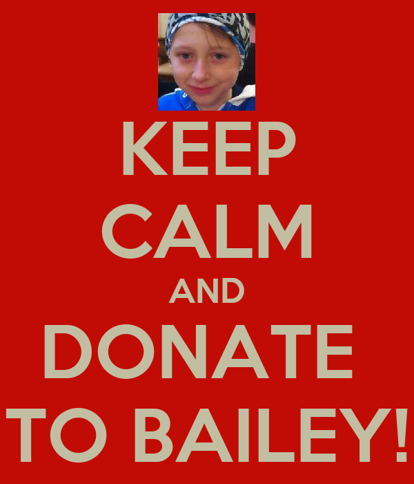 KEEP CALM AND DONATE  TO BAILEY!