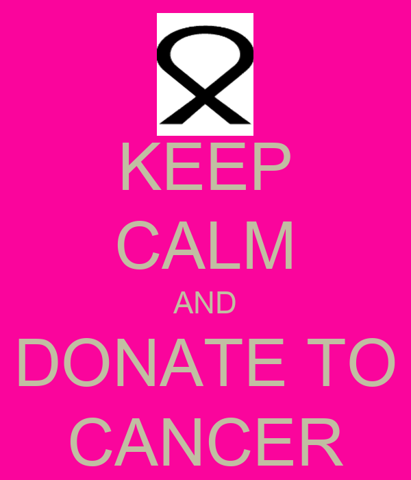 KEEP CALM AND DONATE TO CANCER