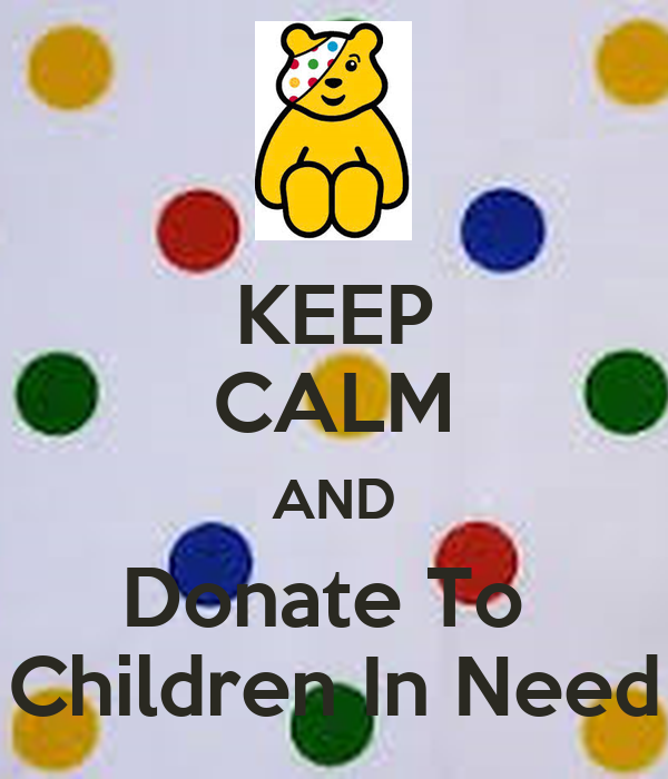 KEEP CALM AND Donate To  Children In Need