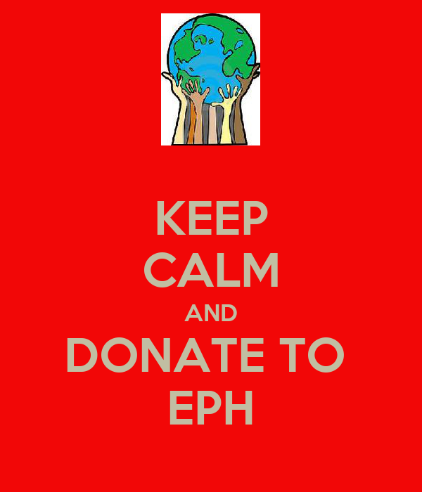 KEEP CALM AND DONATE TO   EPH
