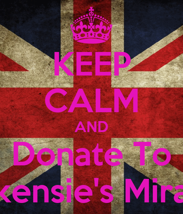 KEEP CALM AND Donate To Mackensie's Miracles