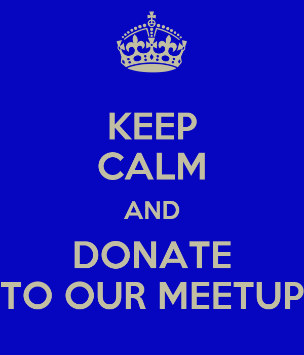 KEEP CALM AND DONATE TO OUR MEETUP