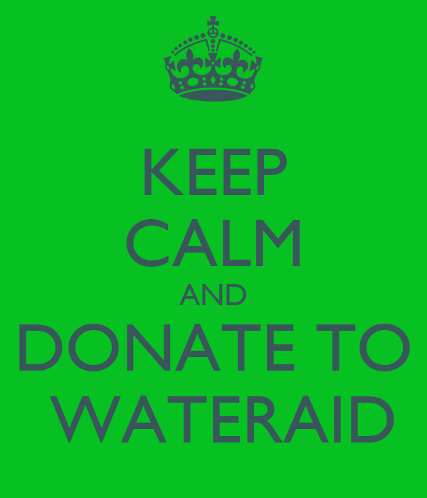 KEEP CALM AND DONATE TO  WATERAID