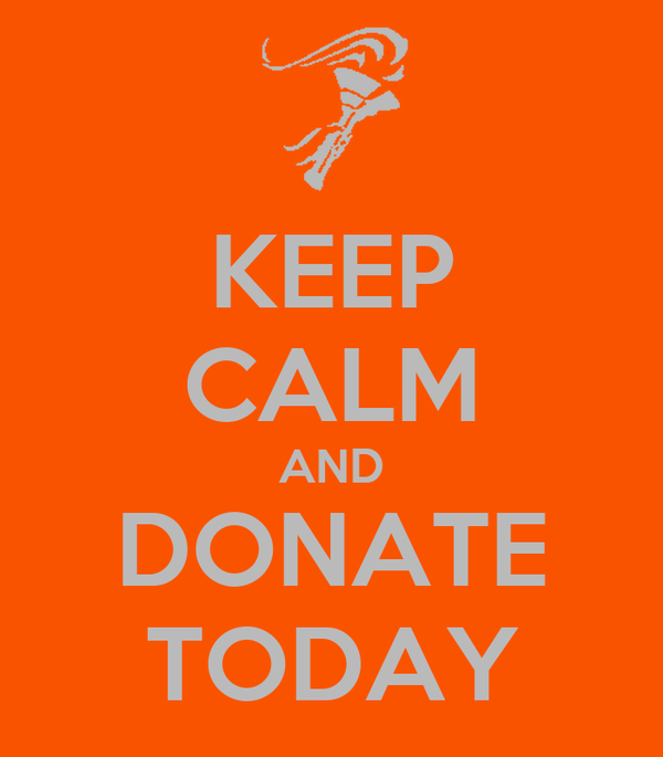 KEEP CALM AND DONATE TODAY