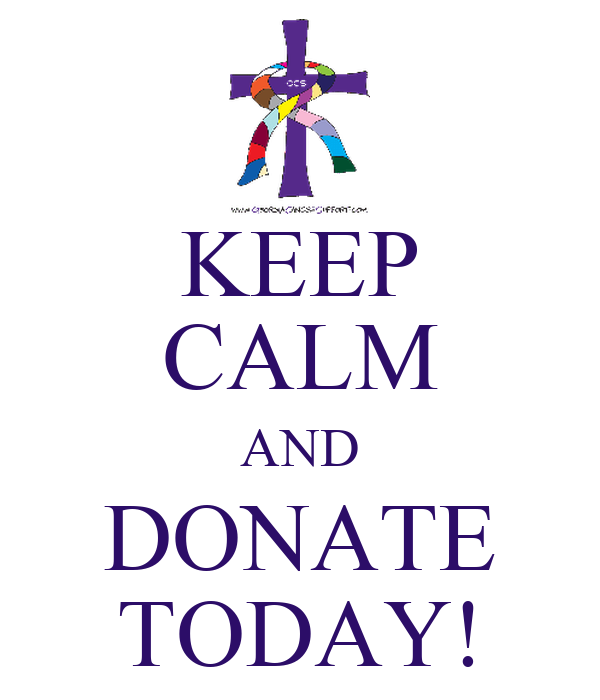KEEP CALM AND DONATE TODAY!