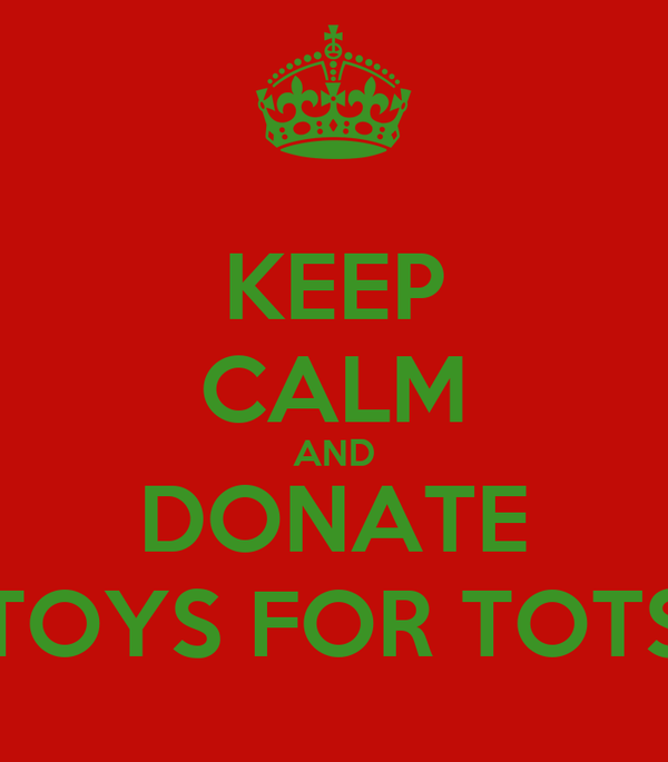 Toys For Tots Slogan : Keep calm and donate toys for tots poster robbie