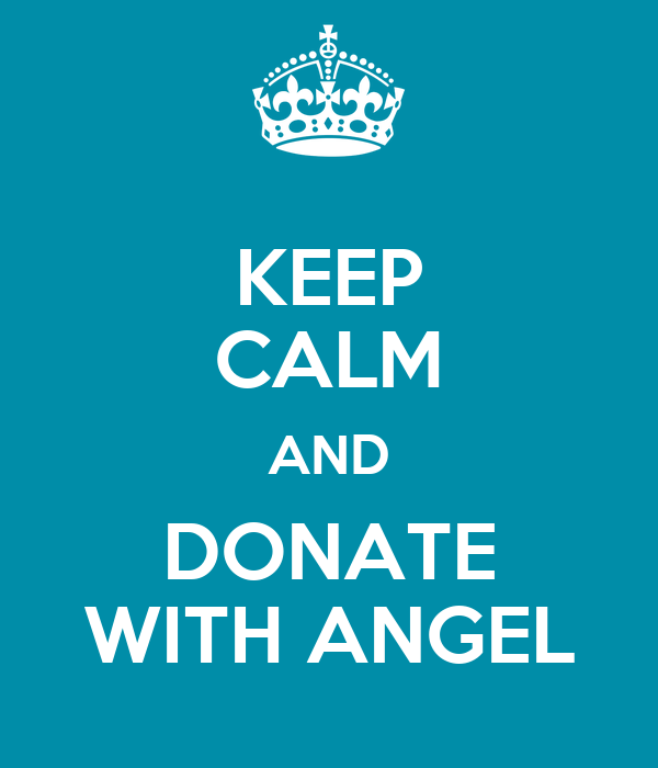 KEEP CALM AND DONATE WITH ANGEL