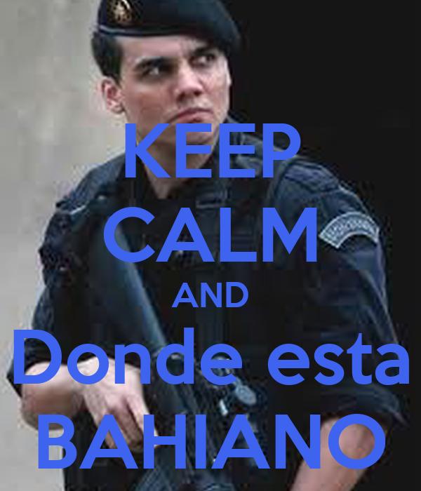 KEEP CALM AND Donde esta BAHIANO