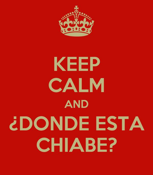 KEEP CALM AND ¿DONDE ESTA CHIABE?