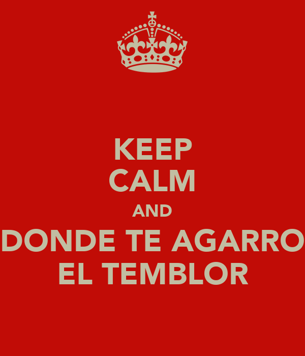 KEEP CALM AND DONDE TE AGARRO EL TEMBLOR