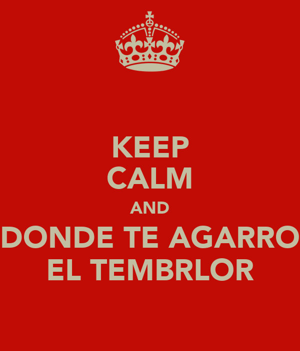 KEEP CALM AND DONDE TE AGARRO EL TEMBRLOR