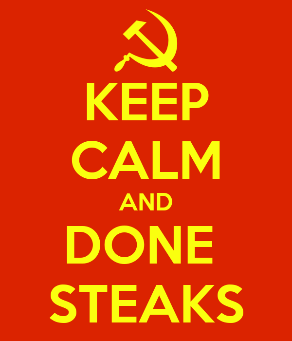 KEEP CALM AND DONE  STEAKS