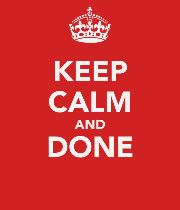KEEP CALM AND DONE